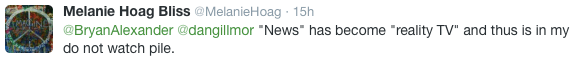 """On Twitter: Melanie Hoag Bliss @MelanieHoag """"""""News"""" has become """"reality TV"""" and thus is in my do not watch pile."""""""