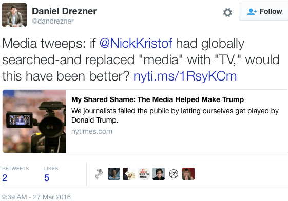 """Daniel Drezner: """"Media tweeps: if @NickKristof had globally searched-and replaced """"media"""" with """"TV,"""" would this have been better? http://nyti.ms/1RsyKCm """""""