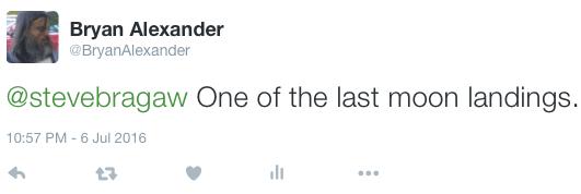 """My tweeted reply: """"One of the last moon landings."""""""