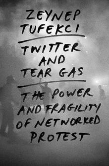 Book cover of Twitter and Tear Gas: The Power and Fragility of Networked Protest
