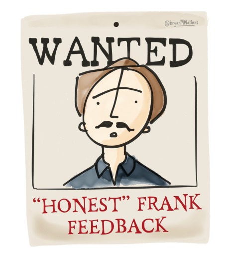 Wanted: Honest Frank Feedback