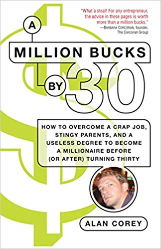 Bryan Uribe - A Million Bucks by 30: How to Overcome a Crap Job, Stingy Parents, and a Useless Degree to Become a Millionaire Before (or After) Turning Thirty