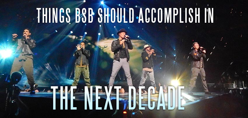 Things @BackstreetBoys Should Accomplish in the Next Decade