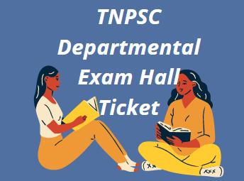 TNPSC Departmental Exam Hall Ticket 2021