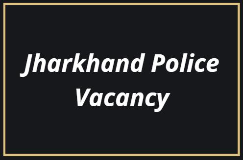Jharkhand Police Vacancy 2021