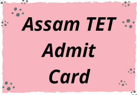 ssa.assam.gov.in TET 2021 Admit Card