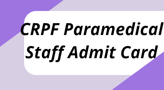 CRPF Paramedical Staff Admit Card 2021