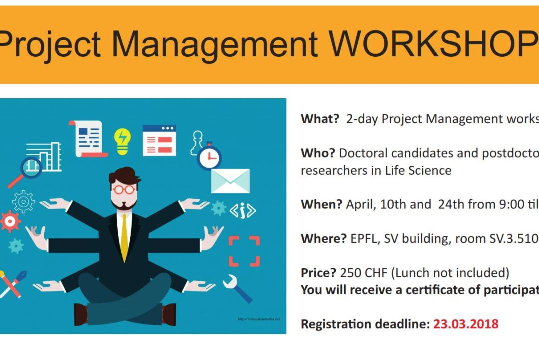 Project Management Workshop, April 10 and 24, EPFL SV.3.510 – Deadline to register: March 23