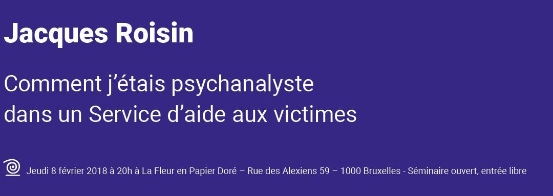 Jeudi 8 février 2018 : Jacques Roisin – Comment j'étais psychanalyste dans un Service d'aide aux victimes