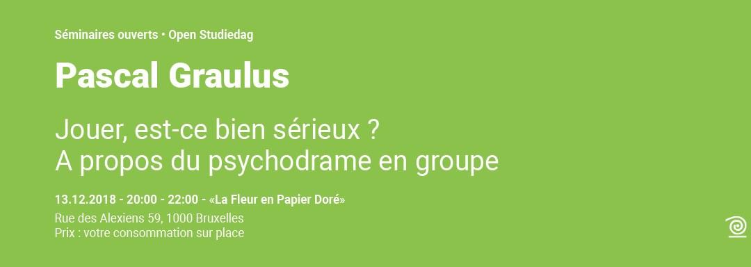 2018-2019: Pascal Graulus, Jouer, est-ce bien sérieux? À propos du psychodrame en groupe