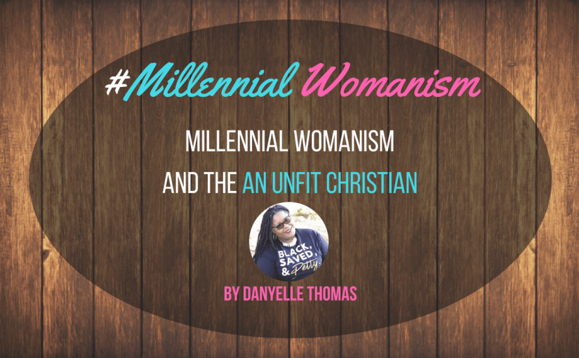 Millennial Womanism & The Unfit Christian