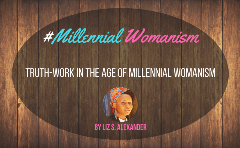 Truth-Work In The Age of Millennial Womanism