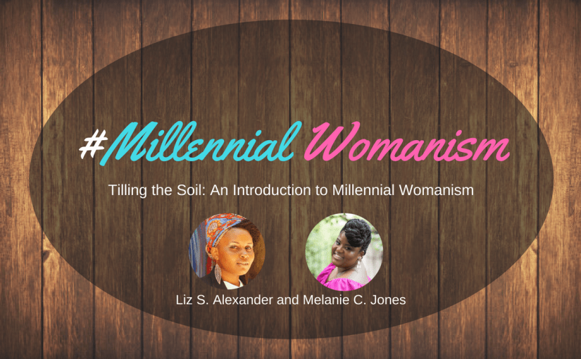 Tilling the Soil: An Introduction to Millennial Womanism