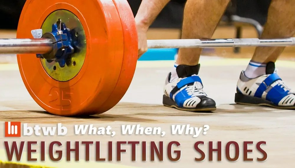 What, When, Why: Weightlifting Shoes
