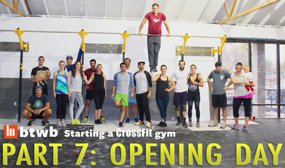 Opening Day: Starting A CrossFit Gym Part 7