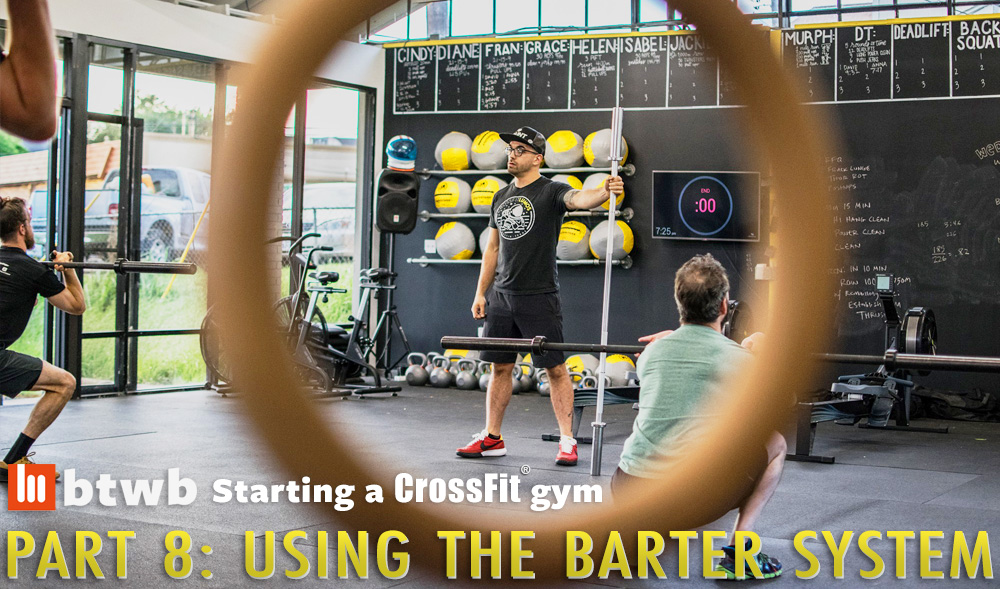 Using the Barter System: Starting A CrossFit Gym Part 8