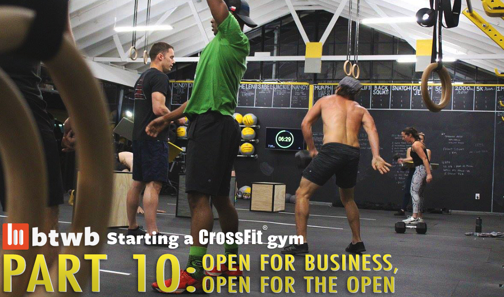 Open For Business, Open For The Open: Starting A CrossFit Gym Part 10