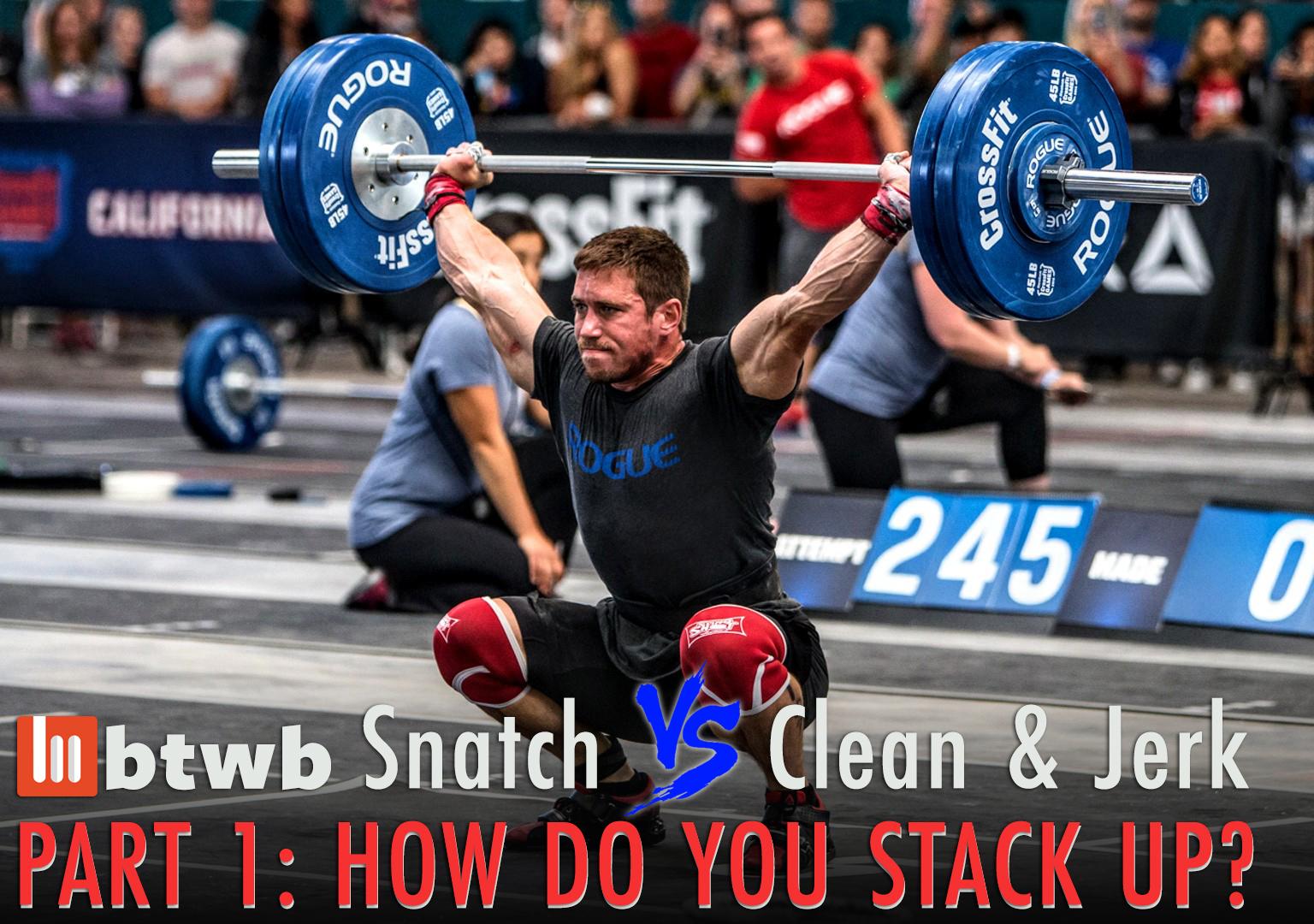 Snatch vs Clean & Jerk Part 1: How Do You Stack Up? – btwb blog