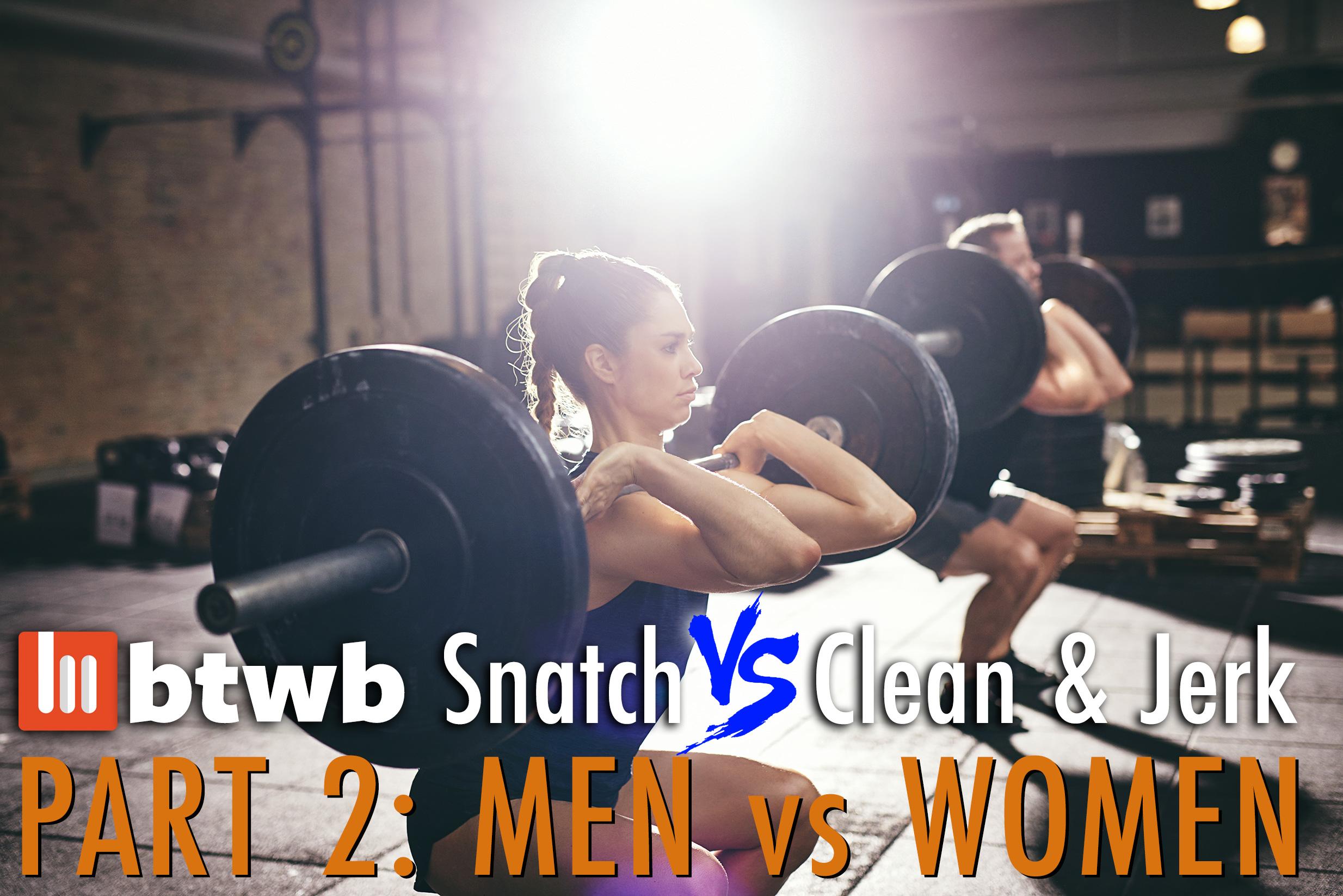 Snatch vs Clean & Jerk Part 2: Men vs Women – btwb blog