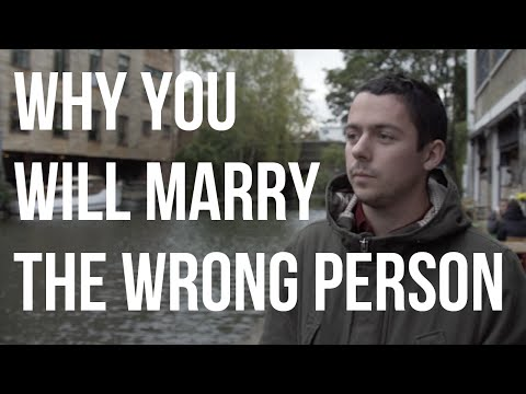 Why You Will End Up Marrying the Wrong Person