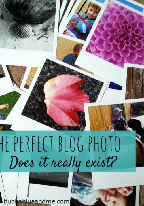 The perfect blog photo - does it really exist - Bubbablueandme