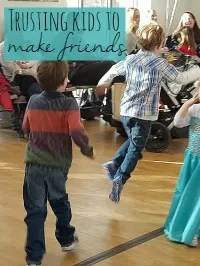 trust kids to make friends