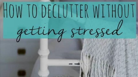 How to declutter without getting stressed