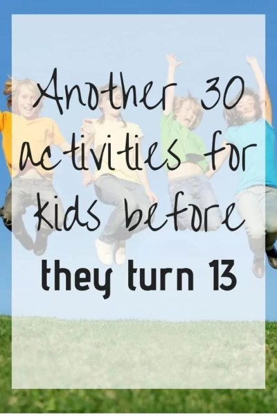 30 things for kids to do before they turn 13
