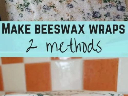 how to make beeswax wraps 2 ways
