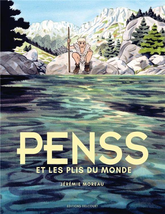 Penss et les plis du monde de Jérémie Moreau, Delcourt