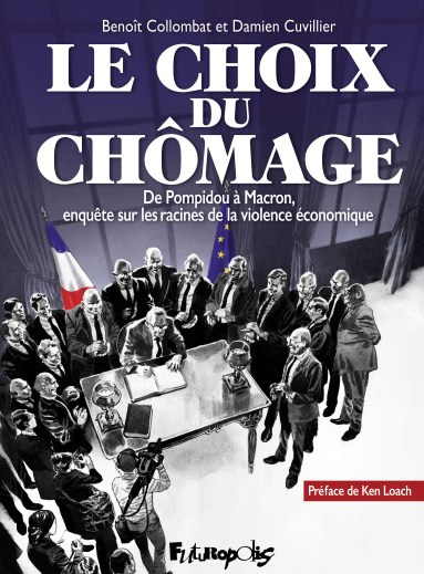 Le choix du chômage De Pompidou à Macron, enquête sur les racines de la violence économique de Benoît Collombat & Damien Cuvillier, Futuropolis