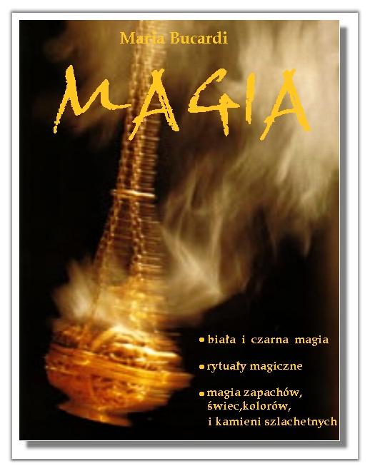 Magia - biała i czarna magia - rytuały magiczne - rytuały miłosne - rytualy bogactwa - rytualy ochronne - magia zapachów - magia świec - magia kolorów - magia kamieni szlachetnych.