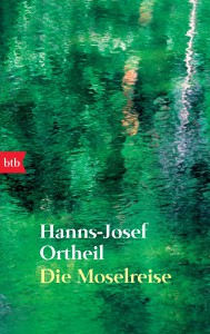Die Moselreise von Hanns-Josef Ortheil