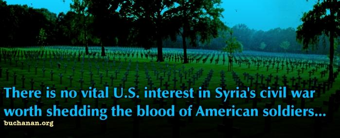 There is no vital U.S. interest in Syria's civil war worth shedding the blood of American soldier