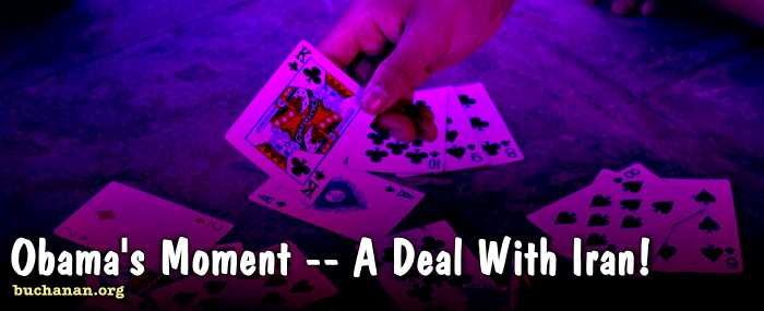 Obamas Moment -- A Deal With Iran!