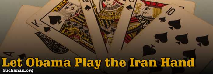 Let Obama Play the Iran Hand
