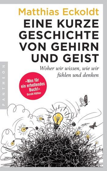 Eine kurze Geschichte von Gehirn und Geist: Woher wir wissen, wie wir fühlen und denken – Matthias Eckoldt