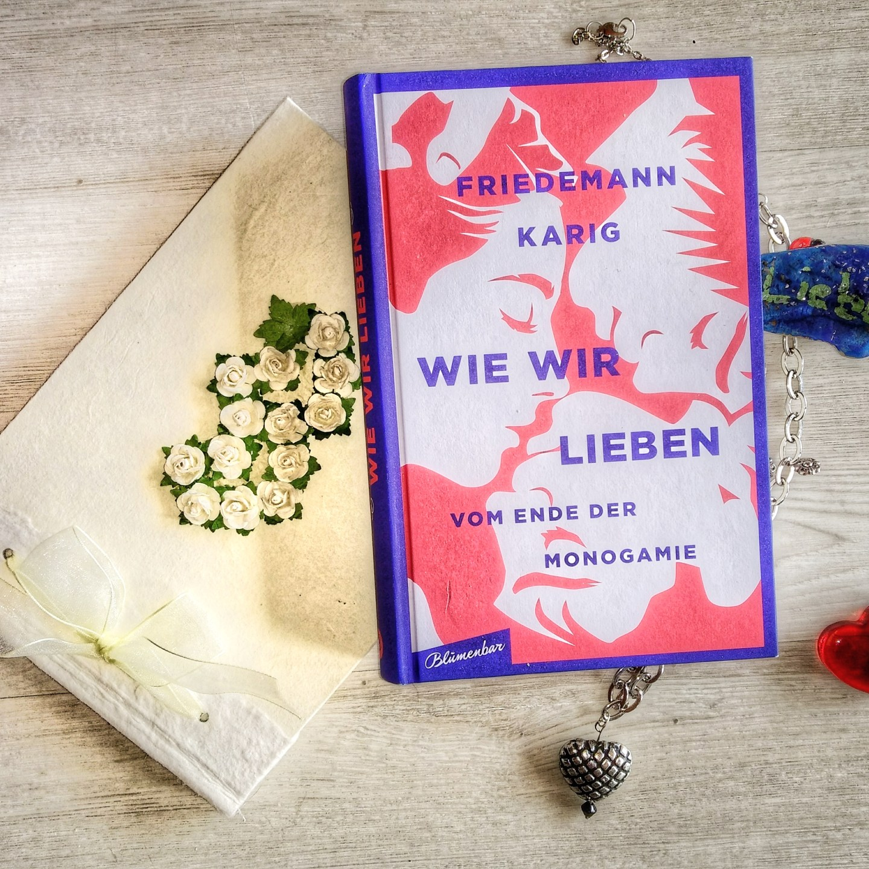 Wie wir lieben – Vom Ende der Monogamie – Friedemann Karig