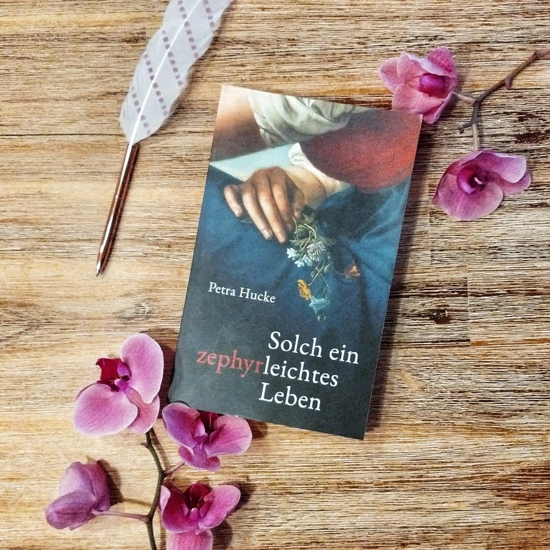 Solch ein zephyrleichtes Leben – Petra Hucke
