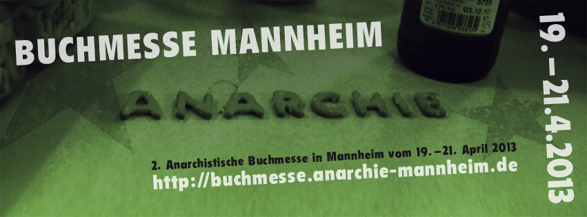2. Anarchistische Buchmesse in Mannheim am 19. bis  21. April 2013