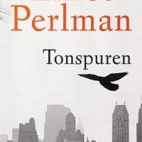 Tonspuren: Roman von Elliot Perlman. Ein mitreissendes Geschichtsepos über die Kraft der Erinnerung und die Macht des Erzählens