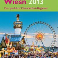 Oktoberfest München: die besten Reisetage und ein Münchner Wiesn 2013 Reisebegleiter. Die wahrscheinlich besten Webseiten zum Oktoberfest in München