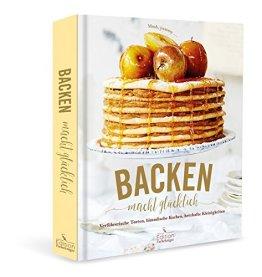 Backen macht glücklich: Verführerische Torten, himmlische Kuchen, herzhafte Kleinigkeiten - Mmh, yummy ... - 1