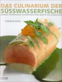 Das Culinarium der Süsswasserfische: Lexikon, Warenkunde, Küchenpraxis und Rezepte von Starköchen - 1