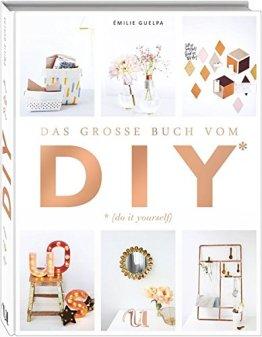 Das große Buch vom DIY: Über 110 Do it yourself-Projekte - 1