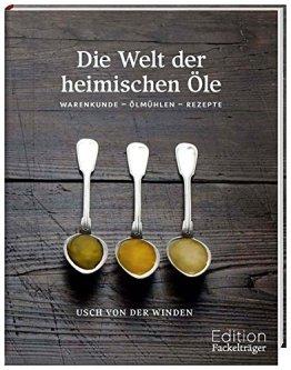 Die Welt der heimischen Öle - Warenkunde, Ölmühlen, Rezepte - 1