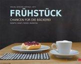 Frühstück - Chancen für die Bäckerei: Rezepte/Markt/Trends/Marketing - 1
