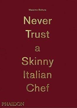 [Massimo Bottura: Never Trust a Skinny Italian Chef] [By: Bottura, Massimo] [October, 2014] - 1