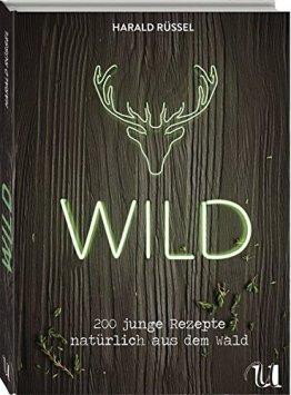 Wild - 200 junge Rezepte natürlich aus dem Wald - 1