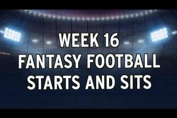 Fantasy Starts n Sits Week 16